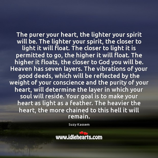 The purer your heart, the lighter your spirit will be. The lighter Image