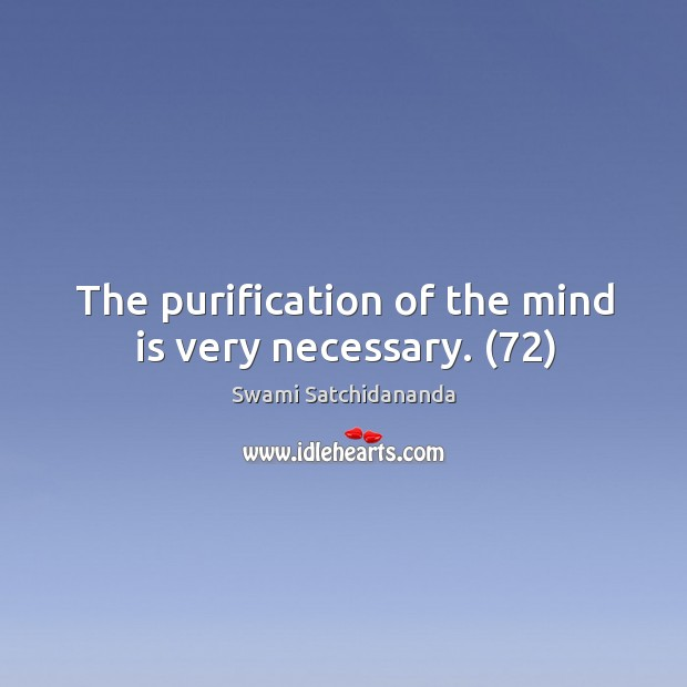 Image, The purification of the mind is very necessary. (72)