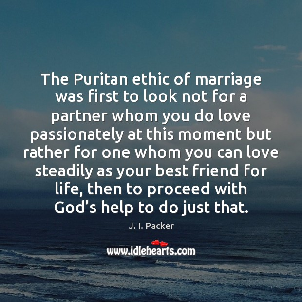 The Puritan ethic of marriage was first to look not for a J. I. Packer Picture Quote