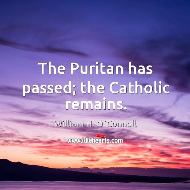 The puritan has passed; the catholic remains. Image