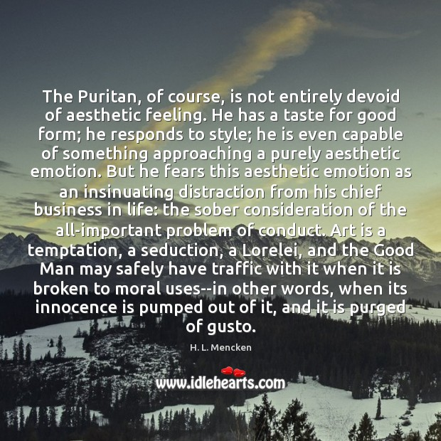 Image, The Puritan, of course, is not entirely devoid of aesthetic feeling. He
