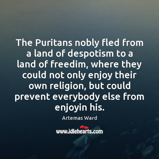 Image, The Puritans nobly fled from a land of despotism to a land