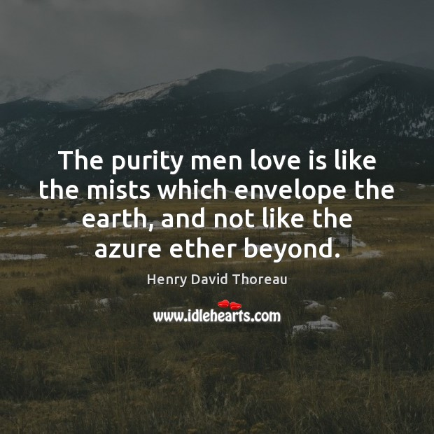 The purity men love is like the mists which envelope the earth, Image