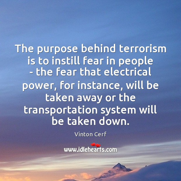 The purpose behind terrorism is to instill fear in people – the Image