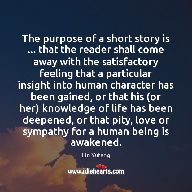 Image, The purpose of a short story is … that the reader shall come