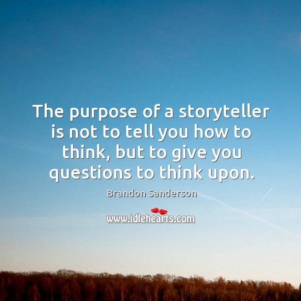 The purpose of a storyteller is not to tell you how to Image