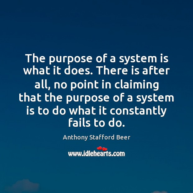 Image, The purpose of a system is what it does. There is after
