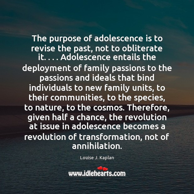 The purpose of adolescence is to revise the past, not to obliterate Louise J. Kaplan Picture Quote