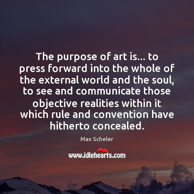 The purpose of art is… to press forward into the whole of Image