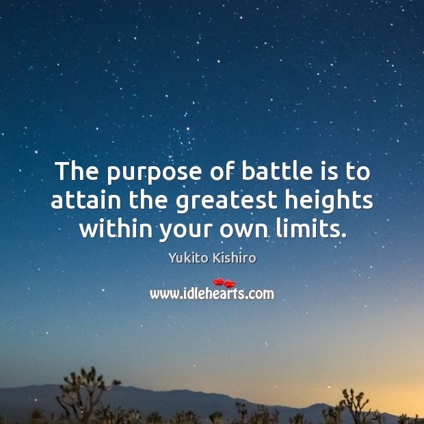 The purpose of battle is to attain the greatest heights within your own limits. Image