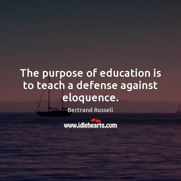 The purpose of education is to teach a defense against eloquence. Education Quotes Image