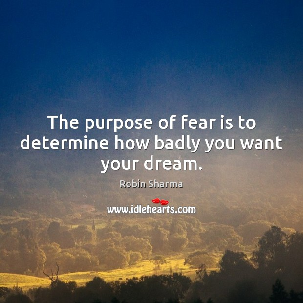 Image, The purpose of fear is to determine how badly you want your dream.