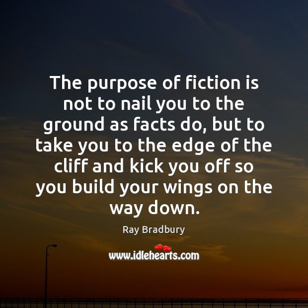 The purpose of fiction is not to nail you to the ground Image