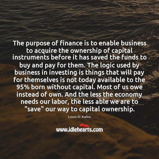 The purpose of finance is to enable business to acquire the ownership Image