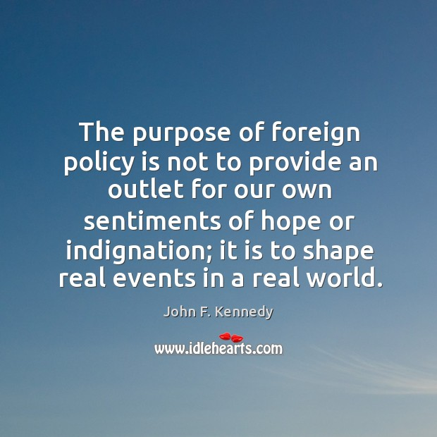 The purpose of foreign policy is not to provide an outlet for Image