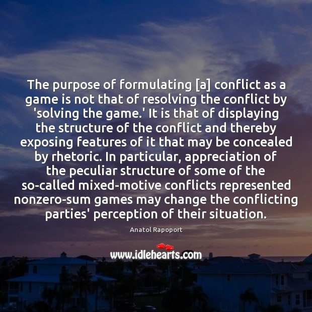 The purpose of formulating [a] conflict as a game is not that Image