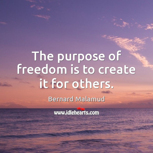The purpose of freedom is to create it for others. Image