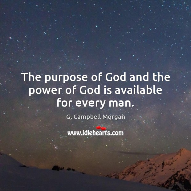 The purpose of God and the power of God is available for every man. G. Campbell Morgan Picture Quote