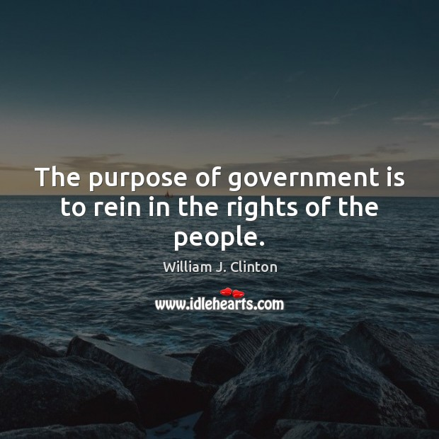 The purpose of government is to rein in the rights of the people. Image