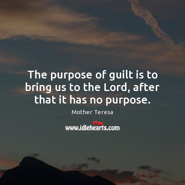 The purpose of guilt is to bring us to the Lord, after that it has no purpose. Image