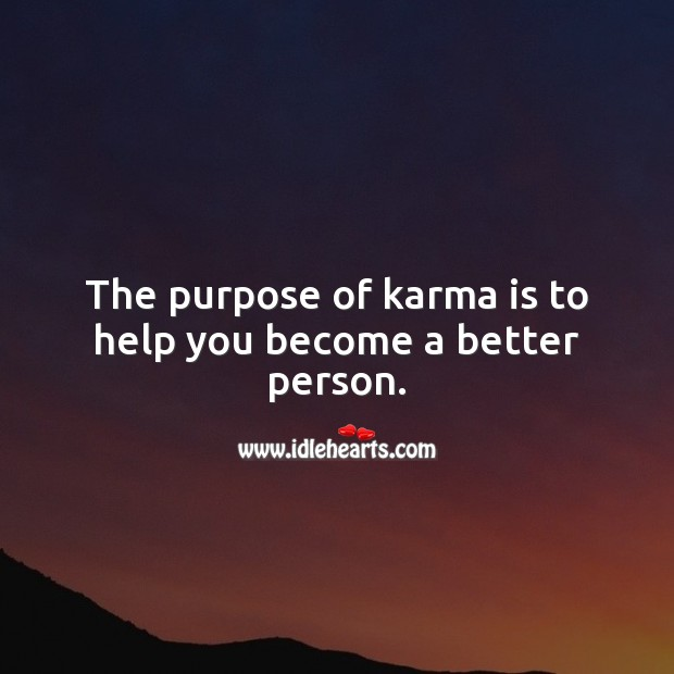 The purpose of karma is to help you become a better person. Karma Quotes Image