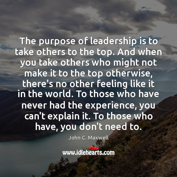 Image, The purpose of leadership is to take others to the top. And