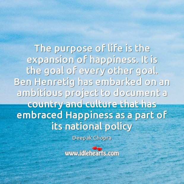 The purpose of life is the expansion of happiness. It is the Deepak Chopra Picture Quote