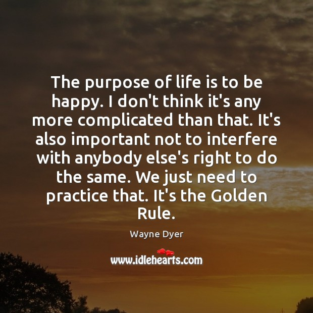 The purpose of life is to be happy. I don't think it's Image