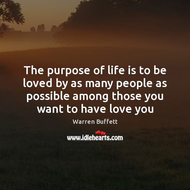Image, The purpose of life is to be loved by as many people