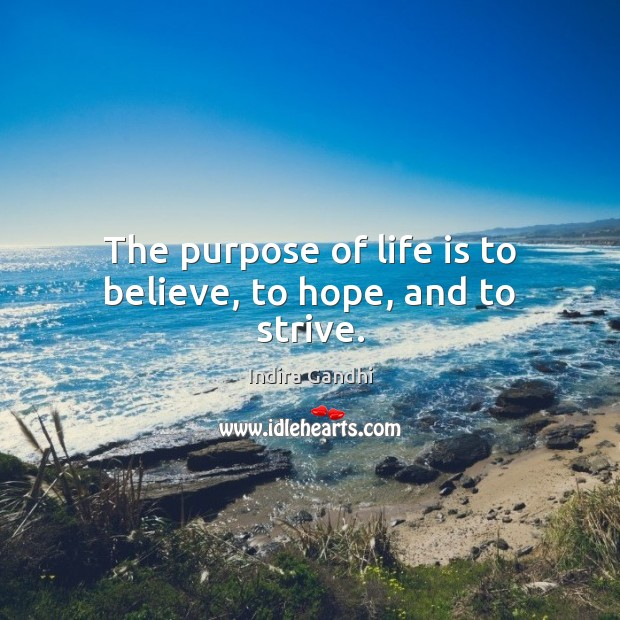 The purpose of life is to believe, to hope, and to strive. Image