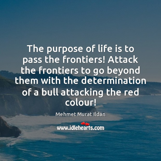 Image, The purpose of life is to pass the frontiers! Attack the frontiers