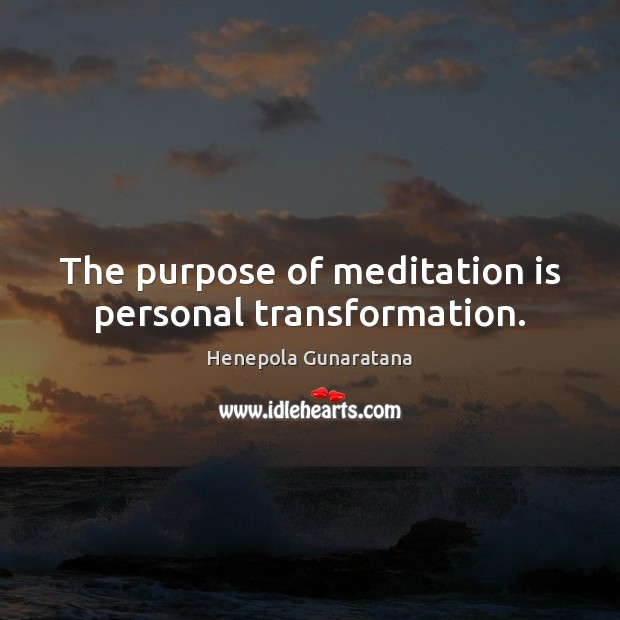 The purpose of meditation is personal transformation. Image
