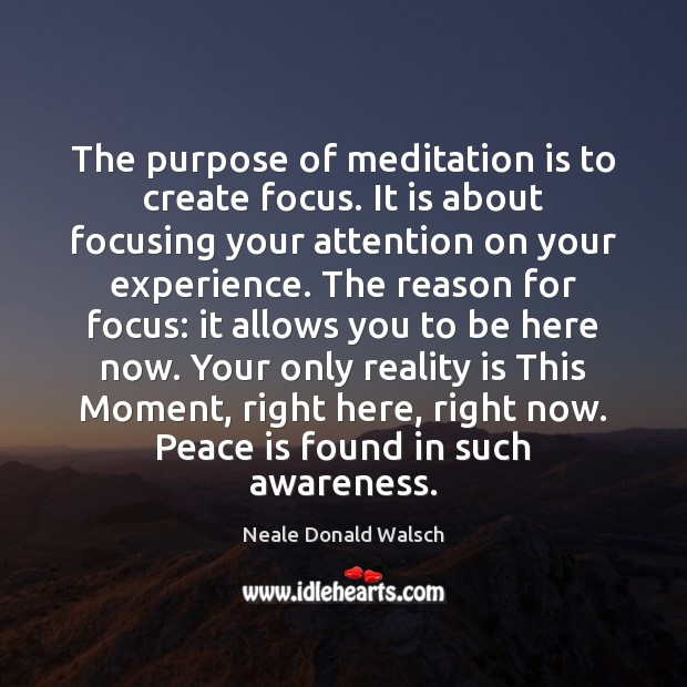 The purpose of meditation is to create focus. It is about focusing Image