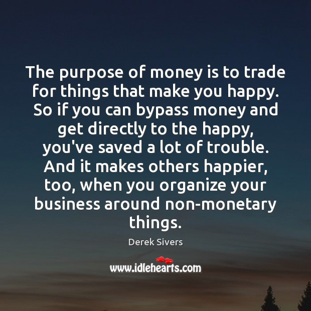 The purpose of money is to trade for things that make you Image