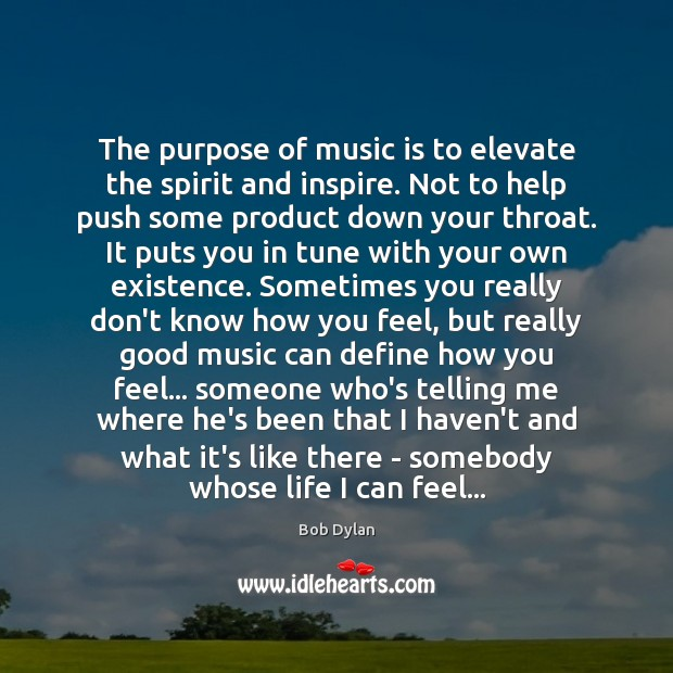 The purpose of music is to elevate the spirit and inspire. Not Image