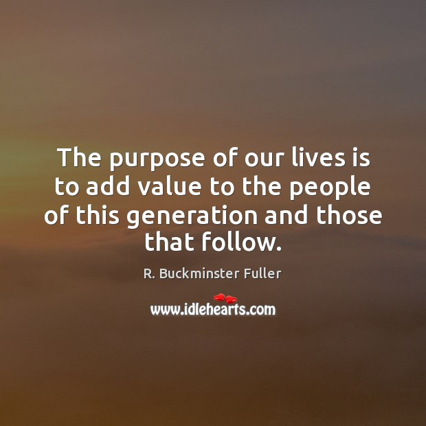 Image, The purpose of our lives is to add value to the people