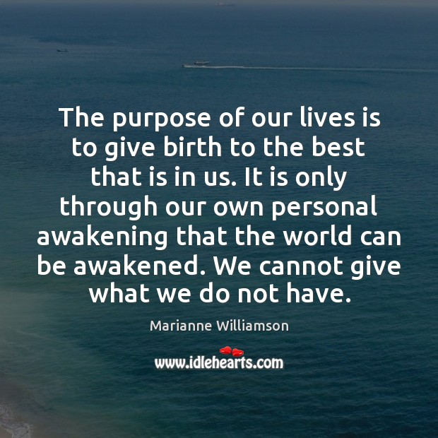 The purpose of our lives is to give birth to the best Awakening Quotes Image