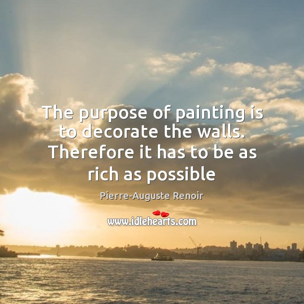 The purpose of painting is to decorate the walls. Therefore it has Pierre-Auguste Renoir Picture Quote