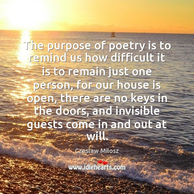 The purpose of poetry is to remind us how difficult it is Czeslaw Milosz Picture Quote