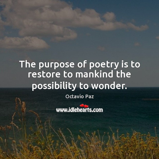 The purpose of poetry is to restore to mankind the possibility to wonder. Octavio Paz Picture Quote