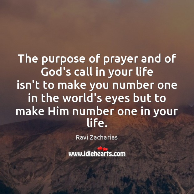 Image, The purpose of prayer and of God's call in your life isn't