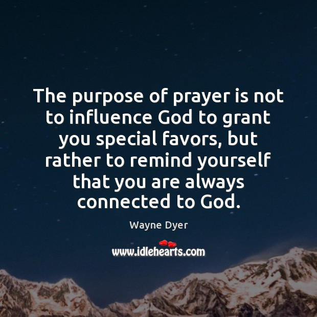 Image, The purpose of prayer is not to influence God to grant you