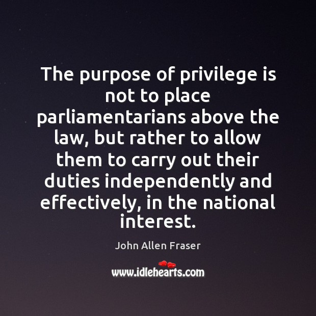 Image, The purpose of privilege is not to place parliamentarians above the law,