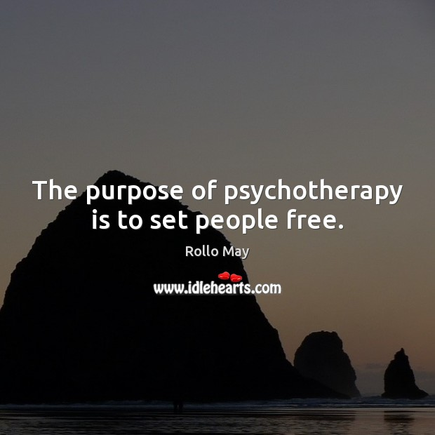 The purpose of psychotherapy is to set people free. Rollo May Picture Quote