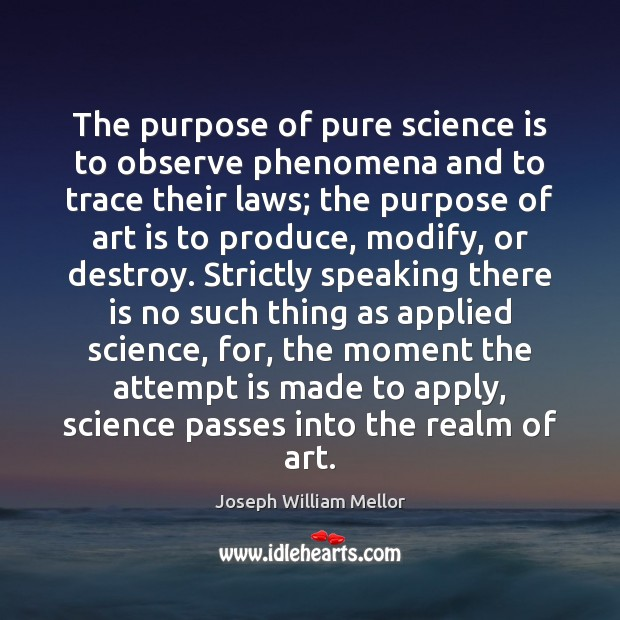 The purpose of pure science is to observe phenomena and to trace Image