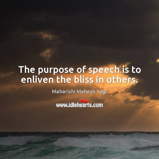 The purpose of speech is to enliven the bliss in others. Image