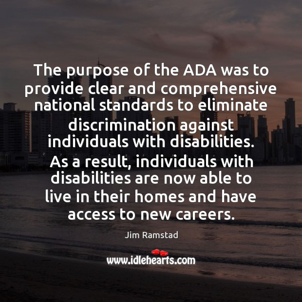 The purpose of the ADA was to provide clear and comprehensive national Jim Ramstad Picture Quote