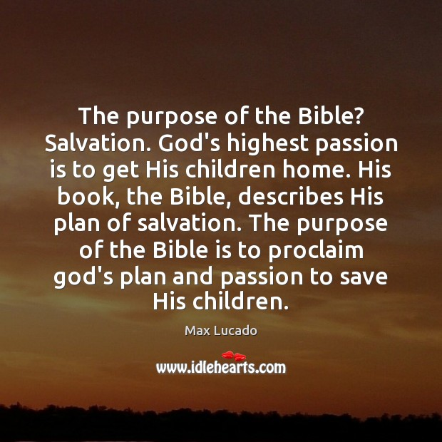 Image, The purpose of the Bible? Salvation. God's highest passion is to get