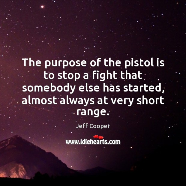 Image, The purpose of the pistol is to stop a fight that somebody