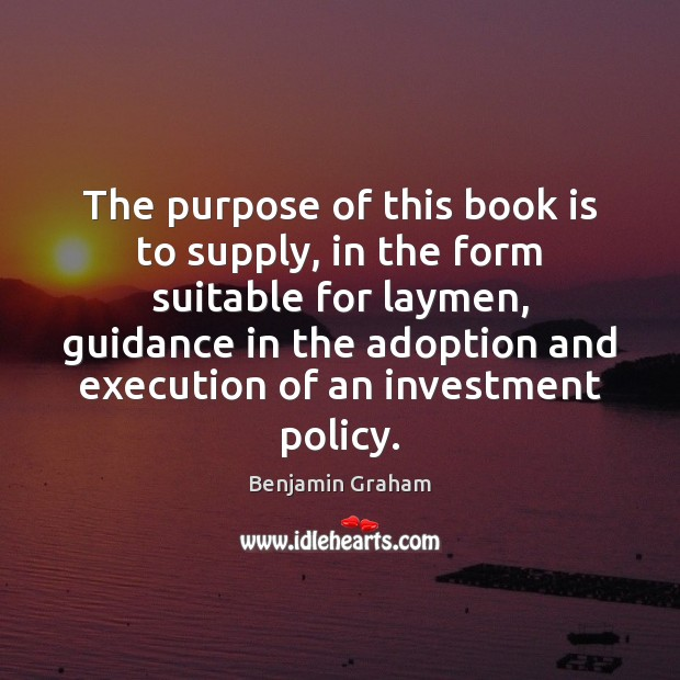 The purpose of this book is to supply, in the form suitable Benjamin Graham Picture Quote